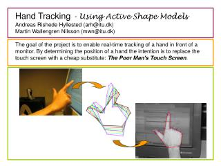 Hand Tracking  - Using Active Shape Models Andreas Rishede Hyllested (arh@itu.dk)