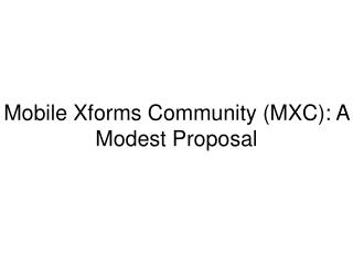 Mobile Xforms Community (MXC): A Modest Proposal