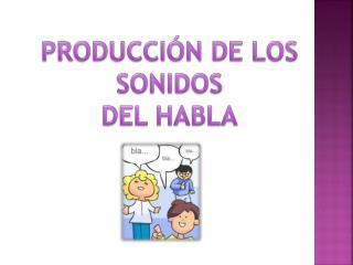 PRODUCCIÓN DE LOS SONIDOS DEL HABLA