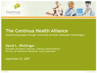 The Continua Health Alliance Empowering people through connected personal telehealth technologies
