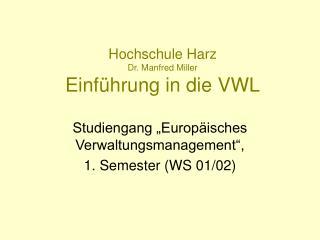 Hochschule Harz Dr. Manfred Miller Einf hrung in die VWL