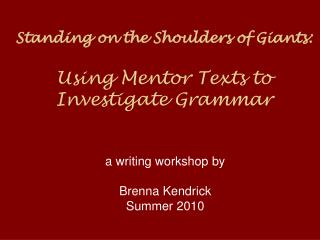 Standing on the Shoulders of Giants: Using Mentor Texts to  Investigate Grammar