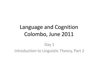 Language and Cognition Colombo, June 2011
