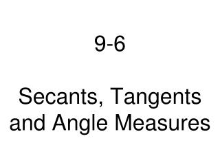 9-6 Secants, Tangents and Angle Measures
