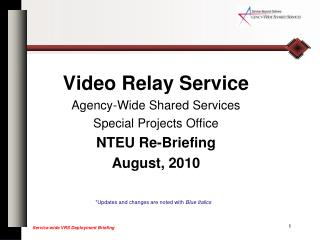 Video Relay Service  Agency-Wide Shared Services  Special Projects Office NTEU Re-Briefing