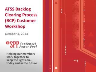 ATSS Backlog Clearing Process (BCP) Customer Workshop