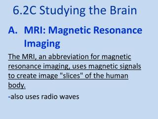 6.2C Studying the Brain