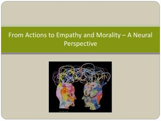 From Actions to Empathy and Morality – A Neural Perspective