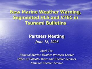 New Marine Weather Warning, Segmented HLS and VTEC in Tsunami Bulletins