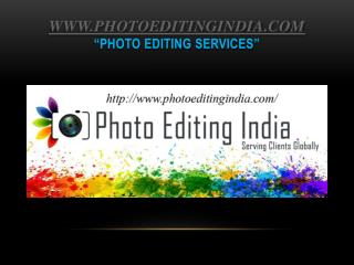 """PHOTO EDITING and IMAGE ENHANCING SERVICES, OUTSOURCING"""