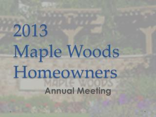 2013 Maple Woods Homeowners