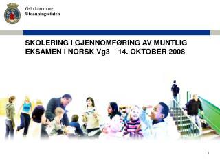 SKOLERING I GJENNOMFØRING AV MUNTLIG EKSAMEN I NORSK Vg3    14. OKTOBER 2008