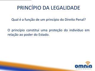 PRINCÍPIO DA LEGALIDADE Qual é a função de um princípio do Direito Penal?