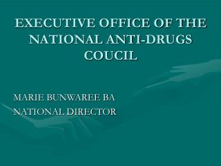 EXECUTIVE OFFICE OF THE NATIONAL ANTI-DRUGS COUCIL