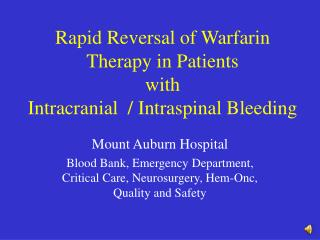 Rapid Reversal of Warfarin Therapy in Patients  with  Intracranial  / Intraspinal Bleeding