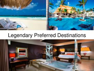 Legendary Preferred Destinations
