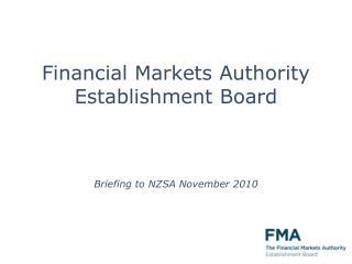 Financial Markets Authority Establishment Board Briefing to NZSA November 2010