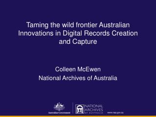 Taming the wild frontier Australian Innovations in Digital Records Creation and Capture