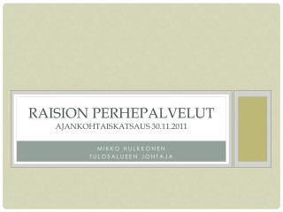 Raision perhepalvelut ajankohtaiskatsaus 30.11.2011