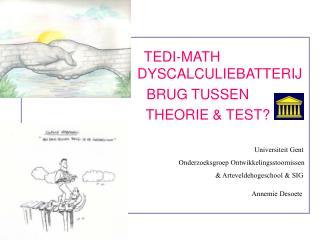 TEDI-MATH             DYSCALCULIEBATTERIJ       BRUG TUSSEN      THEORIE  TEST                  Universiteit Gent