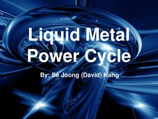 Liquid Metal  Power Cycle