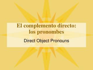 El complemento directo: los pronombes