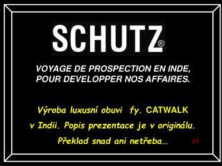 VOYAGE DE  PROSPECTION  EN INDE, POUR DEVELOPPER NOS AFFAIRES. Výroba luxusní obuvi  fy.  CATWALK