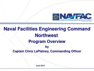 Naval Facilities Engineering Command Northwest Program Overview b y