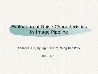 Evaluation of Noise Characteristics  in Image Pipeline