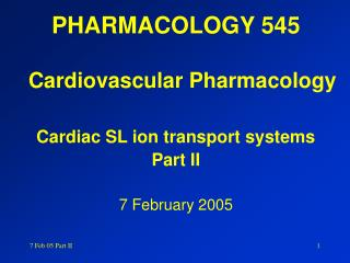 PHARMACOLOGY 545  Cardiovascular Pharmacology Cardiac SL ion transport systems Part II