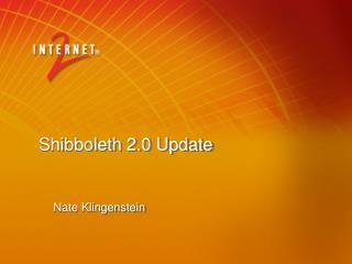 Shibboleth 2.0 Update