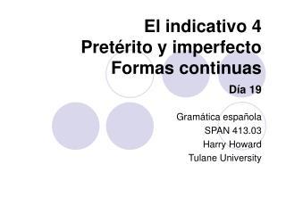 El indicativo 4 Pret �rito y imperfecto Formas continuas D�a 19