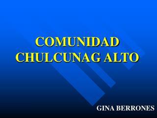 COMUNIDAD CHULCUNAG ALTO