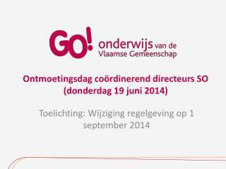 Ontmoetingsdag coördinerend directeurs  SO ( donderdag  19  juni  2014)