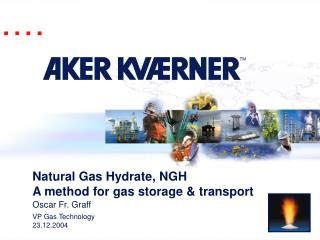 Natural Gas Hydrate, NGH A method for gas storage & transport