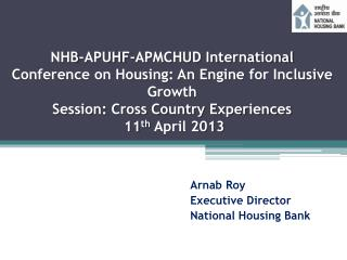 Arnab Roy Executive Director National Housing Bank