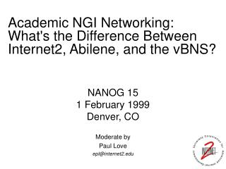 NANOG 15 1 February 1999 Denver, CO Moderate by Paul Love epl@internet2