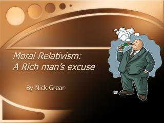 Moral Relativism: A Rich man's excuse