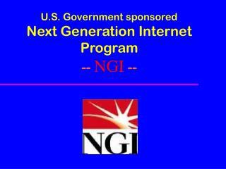 U.S. Government sponsored Next Generation Internet Program -- NGI --