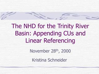 The NHD for the Trinity River Basin: Appending CUs and Linear Referencing