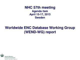 NHC 57th meeting Agenda item  April 15-17, 2013 Sweden Worldwide ENC Database Working Group