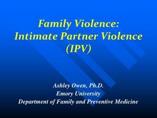 Family Violence: Intimate Partner Violence IPV