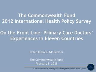 Robin Osborn, Moderator The  Commonwealth  Fund February 5, 2013