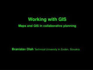 Working with GIS Maps and GIS in collaborative planning