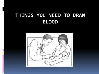 THINGS YOU NEED TO DRAW  BLOOD