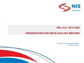 NIS J.S.C. NOVI SAD  PRESENTATION FOR SIPUS KICK-OFF MEETING