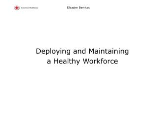 Deploying and Maintaining  a Healthy Workforce