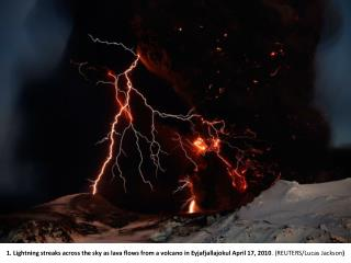 1. Lightning streaks across the sky as lava flows from a volcano in Eyjafjallajokul April 17, 2010. REUTERS