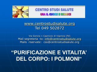 Centrostudisalute Tel 049 502872   Via Gorizia 1 Capriccio di Vigonza Pd Mail segreteria  to: infocentrostudisalute Mail