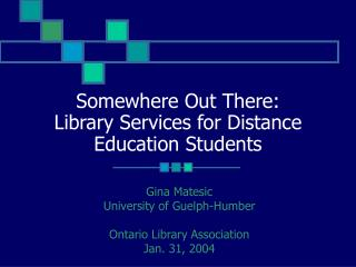 Somewhere Out There: Library Services for Distance Education Students